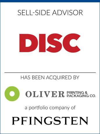 tombstone - sell-side transaction Disc Graphics Inc and Oliver Printing and Packaging Co and Pfingsten logo 2019