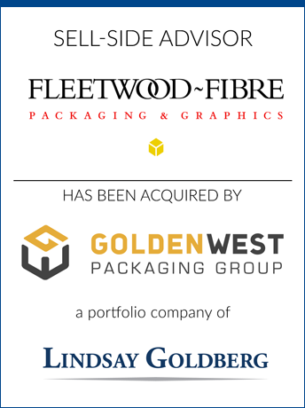 tombstone - sell-side transaction Fleetwood-Fibre Packaging and Graphics Inc and Goldenwest Packaging Group and Lindsay Goldberg logo  2018