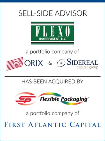 tombstone - sell-side transaction Flexo Transparent LLC and Orix and Sidereal Capital Group and SP Flexible Packaging and First Atlantic Capital logo 2019